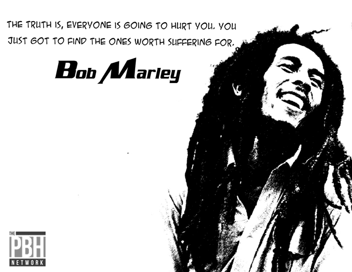Bob Marley Finding The One's Worth Suffering For