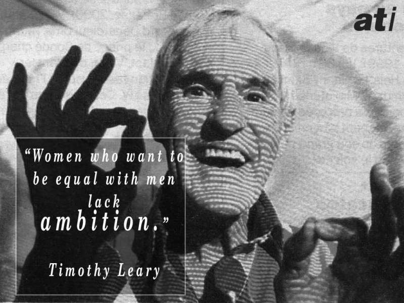 Timothy Leary On Women Who Want To Be Equal With Men
