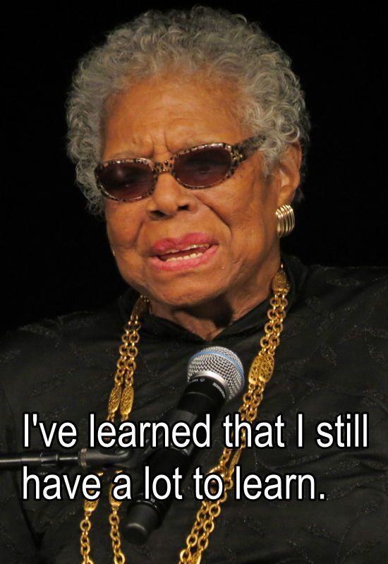 Maya Angelou On Learning