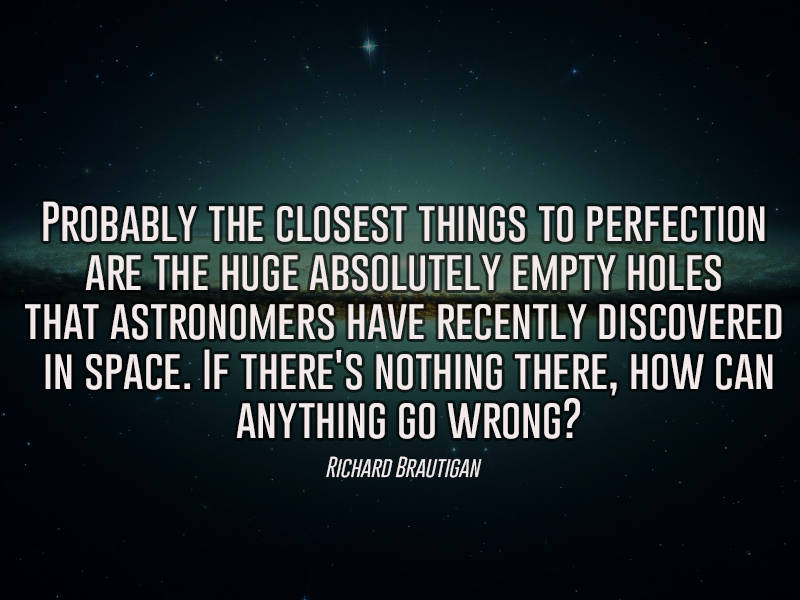 If There Is Nothing There What Can Go Wrong