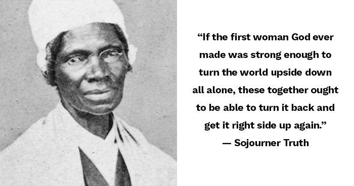 Sojourner Truth Quotes | 33 Inspirational Quotes For Women That Empower All Of Us
